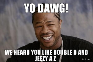 yo-dawg-we-heard-you-like-double-d-and-jeezy-a-z